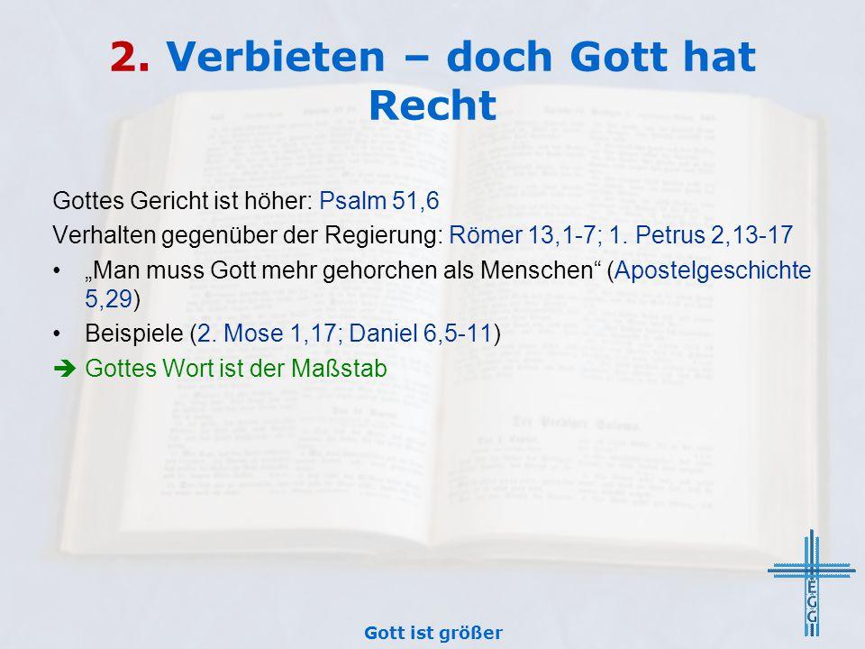 """2. Verbieten – doch Gott hat Recht Gottes Gericht ist höher: Psalm 51,6 Verhalten gegenüber der Regierung: Römer 13,1-7; 1. Petrus 2,13-17 """"Man muss G"""