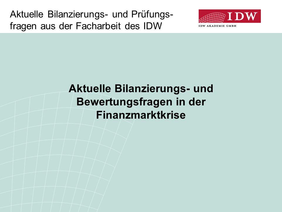 Aktuelle Bilanzierungs- und Prüfungs- fragen aus der Facharbeit des IDW Aktuelle Bilanzierungs- und Bewertungsfragen in der Finanzmarktkrise