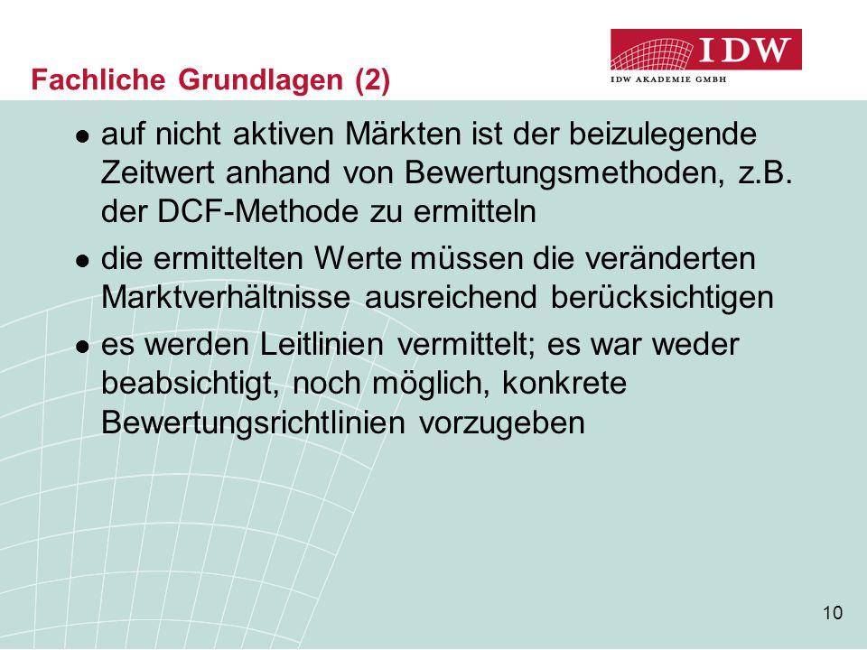 10 Fachliche Grundlagen (2) auf nicht aktiven Märkten ist der beizulegende Zeitwert anhand von Bewertungsmethoden, z.B. der DCF-Methode zu ermitteln d