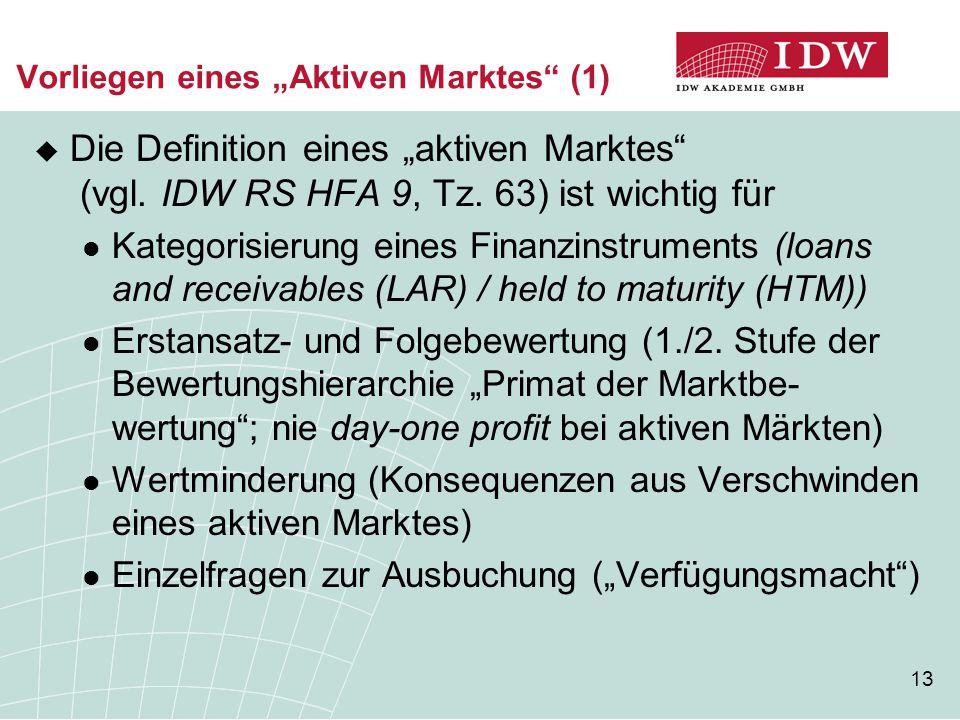 """13 Vorliegen eines """"Aktiven Marktes"""" (1)  Die Definition eines """"aktiven Marktes"""" (vgl. IDW RS HFA 9, Tz. 63) ist wichtig für Kategorisierung eines Fi"""