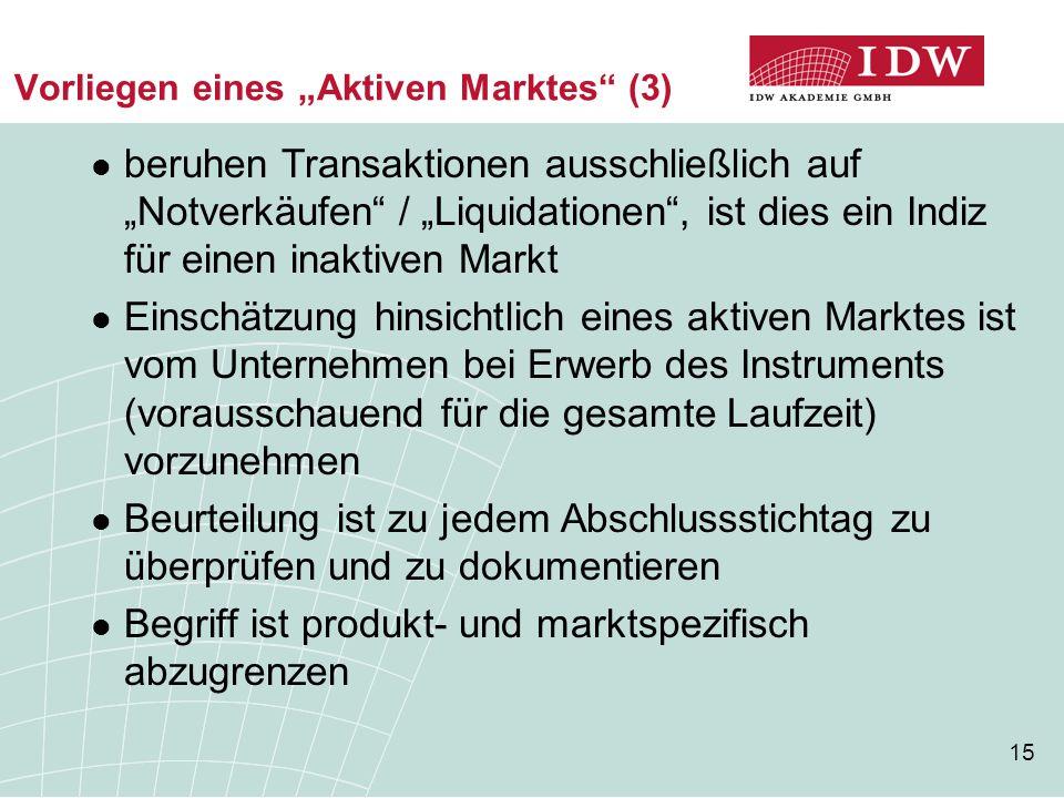 """15 Vorliegen eines """"Aktiven Marktes"""" (3) beruhen Transaktionen ausschließlich auf """"Notverkäufen"""" / """"Liquidationen"""", ist dies ein Indiz für einen inakt"""