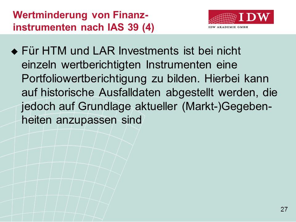 27  Für HTM und LAR Investments ist bei nicht einzeln wertberichtigten Instrumenten eine Portfoliowertberichtigung zu bilden. Hierbei kann auf histor