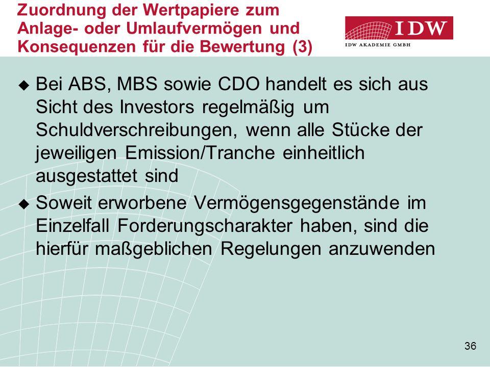 36  Bei ABS, MBS sowie CDO handelt es sich aus Sicht des Investors regelmäßig um Schuldverschreibungen, wenn alle Stücke der jeweiligen Emission/Tran