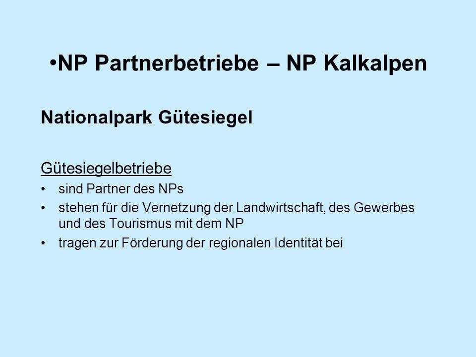 NP Partnerbetriebe – NP Kalkalpen Nationalpark Gütesiegel Gütesiegelbetriebe sind Partner des NPs stehen für die Vernetzung der Landwirtschaft, des Gewerbes und des Tourismus mit dem NP tragen zur Förderung der regionalen Identität bei