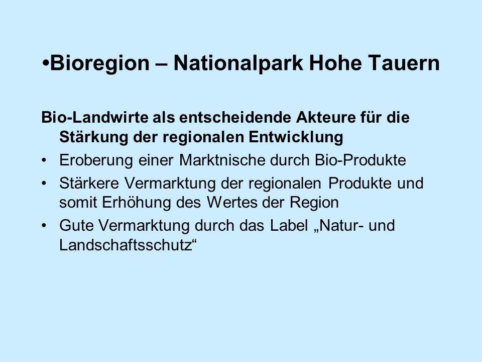 """Bioregion – Nationalpark Hohe Tauern Bio-Landwirte als entscheidende Akteure für die Stärkung der regionalen Entwicklung Eroberung einer Marktnische durch Bio-Produkte Stärkere Vermarktung der regionalen Produkte und somit Erhöhung des Wertes der Region Gute Vermarktung durch das Label """"Natur- und Landschaftsschutz"""