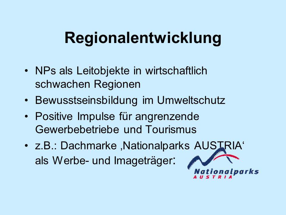 Regionalentwicklung NPs als Leitobjekte in wirtschaftlich schwachen Regionen Bewusstseinsbildung im Umweltschutz Positive Impulse für angrenzende Gewerbebetriebe und Tourismus z.B.: Dachmarke 'Nationalparks AUSTRIA' als Werbe- und Imageträger :