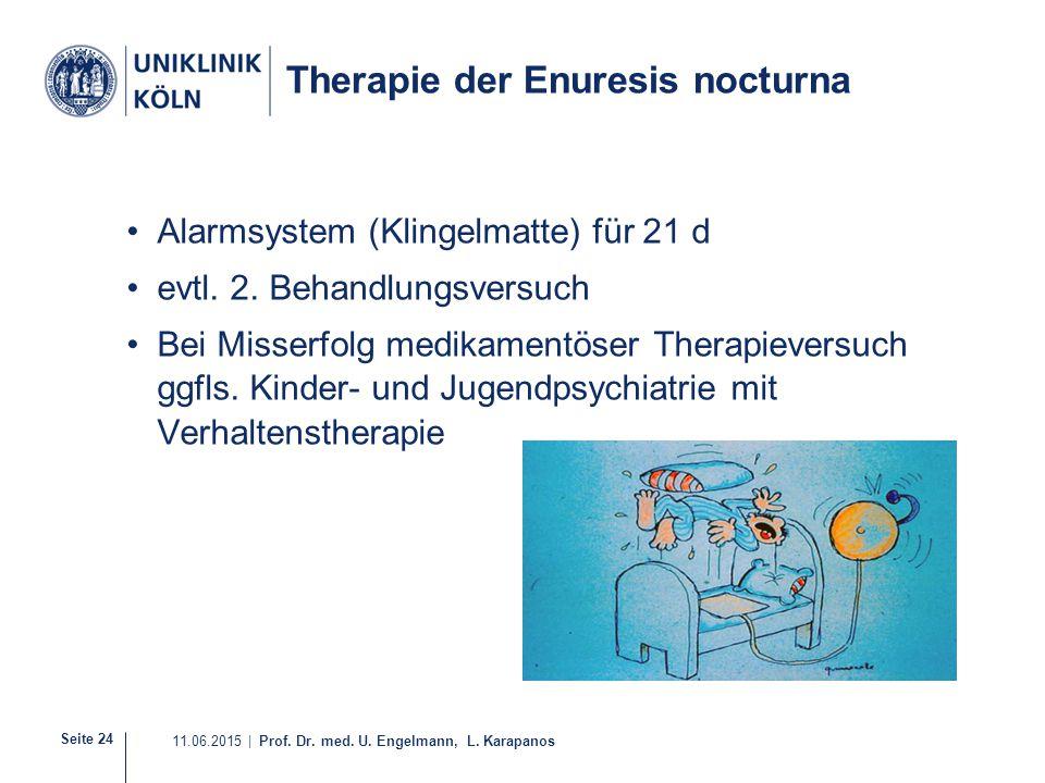 Seite 24 11.06.2015 | Prof. Dr. med. U. Engelmann, L. Karapanos Therapie der Enuresis nocturna Alarmsystem (Klingelmatte) für 21 d evtl. 2. Behandlung