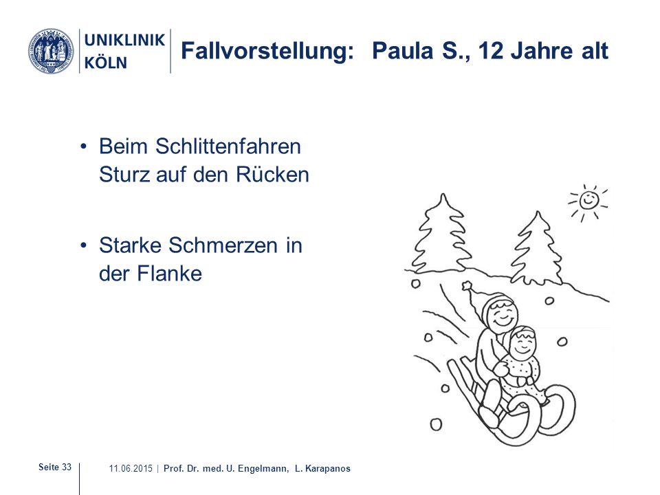 Seite 33 11.06.2015 | Prof. Dr. med. U. Engelmann, L. Karapanos Fallvorstellung: Paula S., 12 Jahre alt Beim Schlittenfahren Sturz auf den Rücken Star