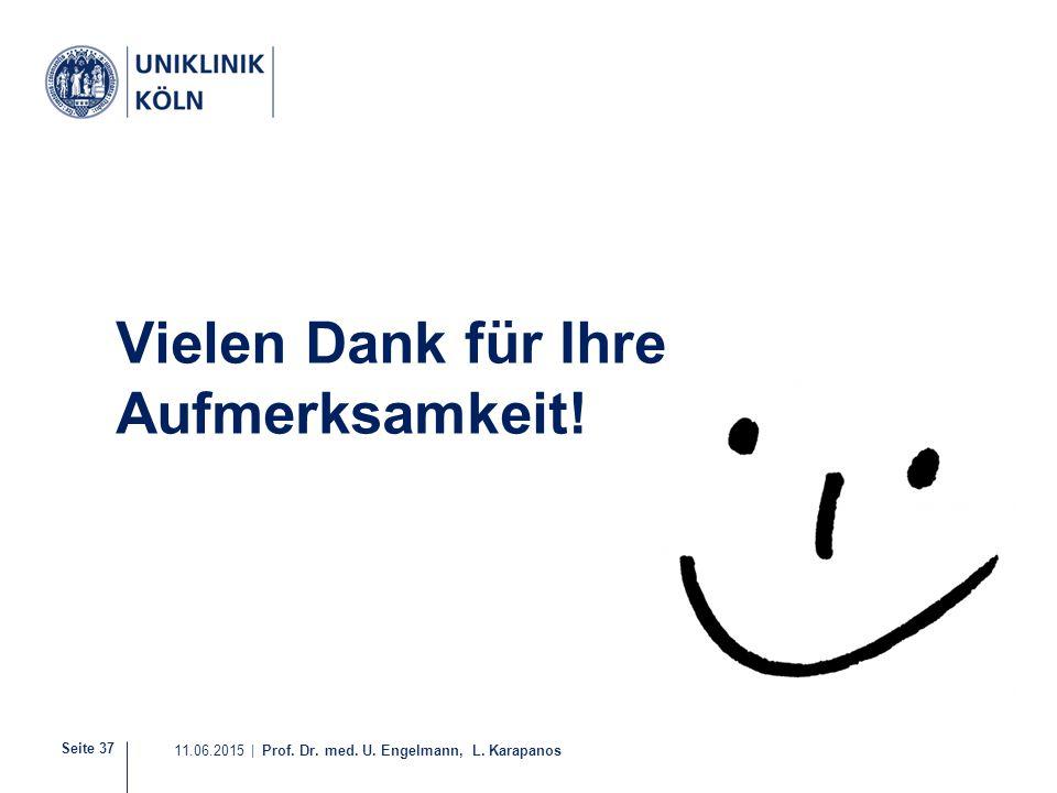 Seite 37 11.06.2015 | Prof. Dr. med. U. Engelmann, L. Karapanos Vielen Dank für Ihre Aufmerksamkeit!
