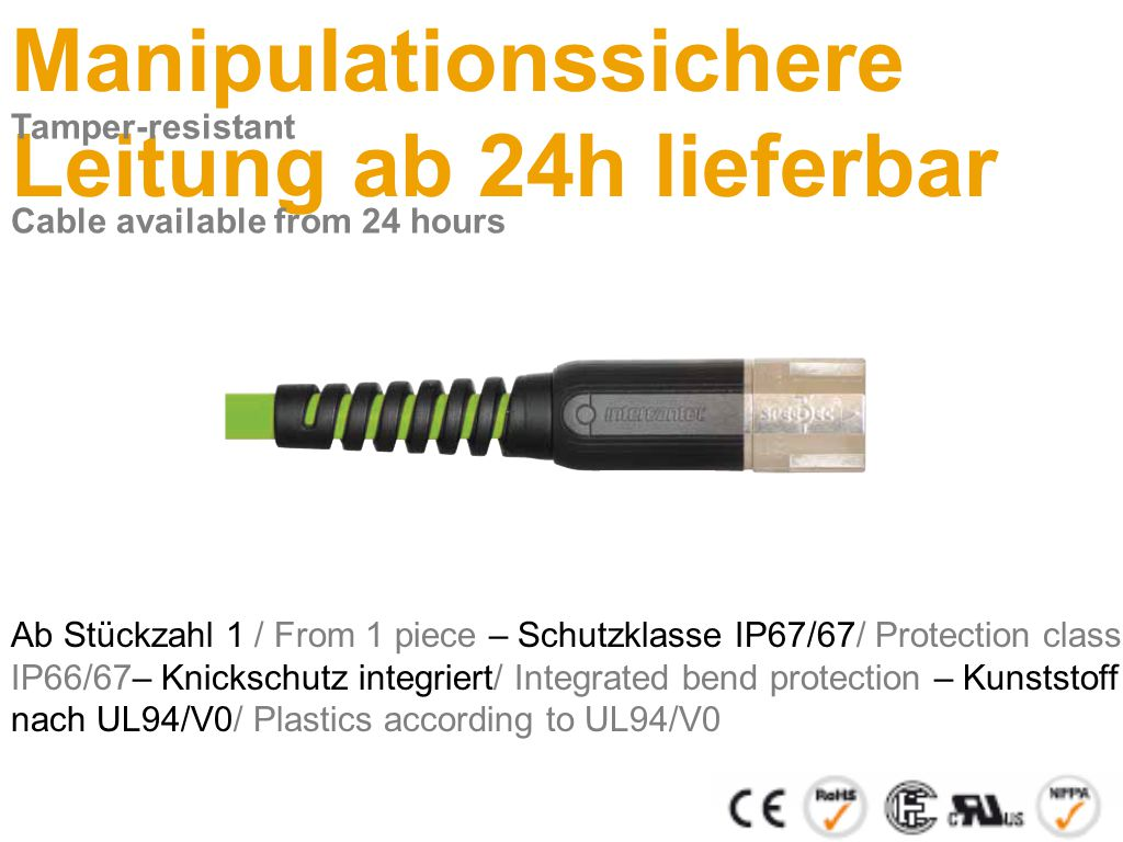 Manipulationssichere Leitung ab 24h lieferbar Ab Stückzahl 1 / From 1 piece – Schutzklasse IP67/67/ Protection class IP66/67– Knickschutz integriert/ Integrated bend protection – Kunststoff nach UL94/V0/ Plastics according to UL94/V0 Tamper-resistant Cable available from 24 hours