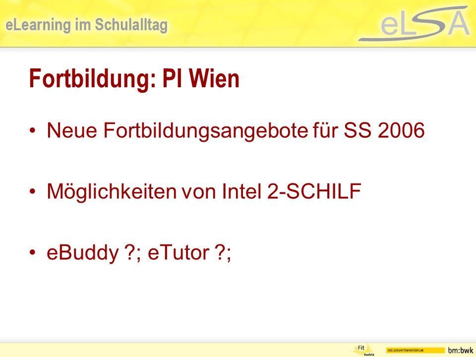 Fortbildung: PI Wien Neue Fortbildungsangebote für SS 2006 Möglichkeiten von Intel 2-SCHILF eBuddy ?; eTutor ?;