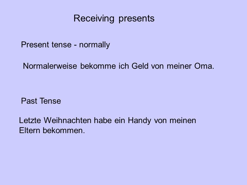 Future TenseFuture Tense Present tense - normally Normalerweise bekomme ich Geld von meiner Oma. Past Tense Letzte Weihnachten habe ein Handy von mein
