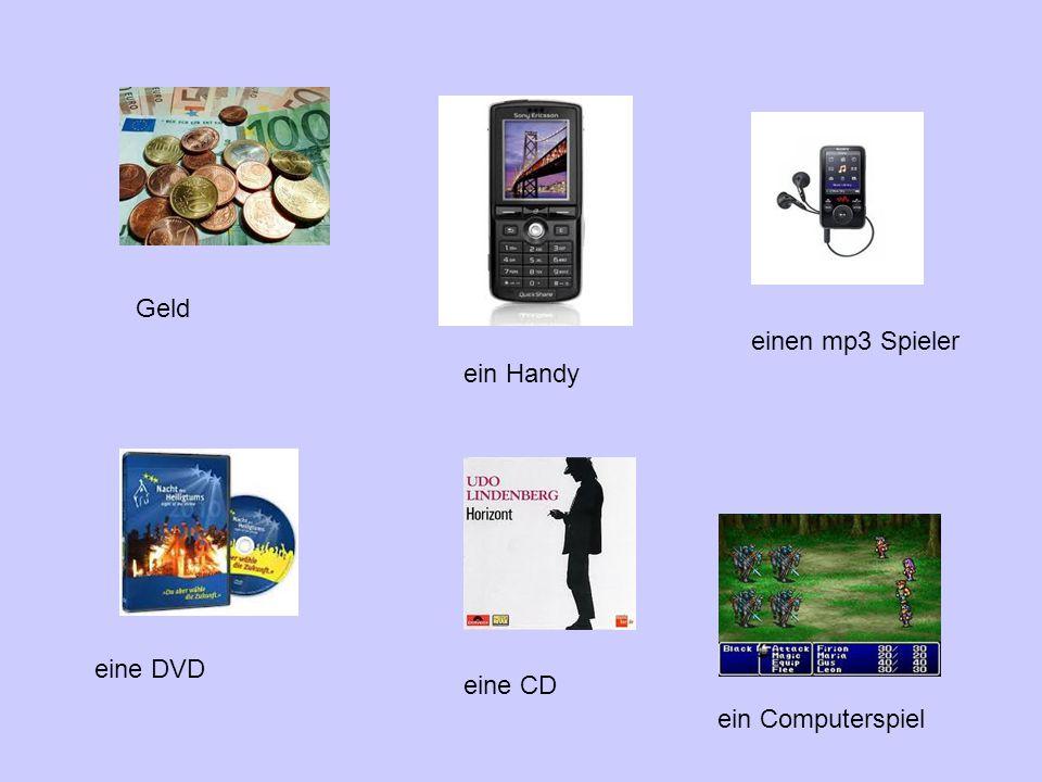 Geld ein Handy einen mp3 Spieler eine DVD eine CD ein Computerspiel