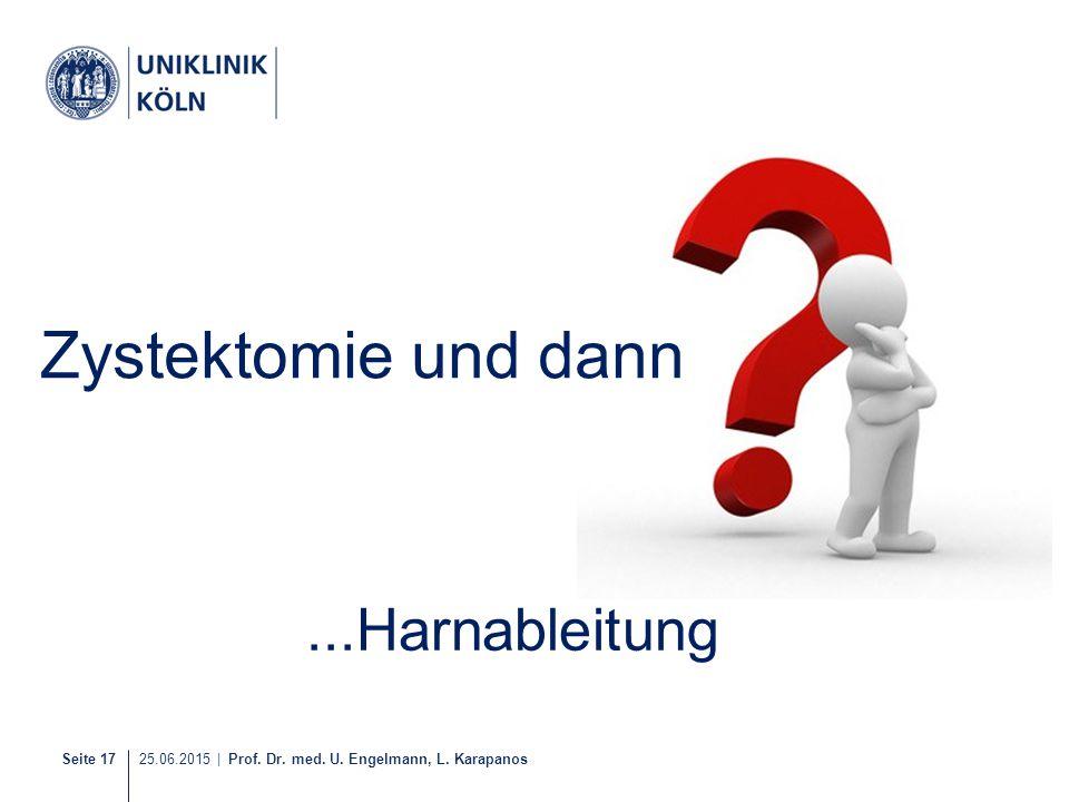Seite 17 25.06.2015 | Prof. Dr. med. U. Engelmann, L. Karapanos 25-40 Zystektomie und dann...Harnableitung