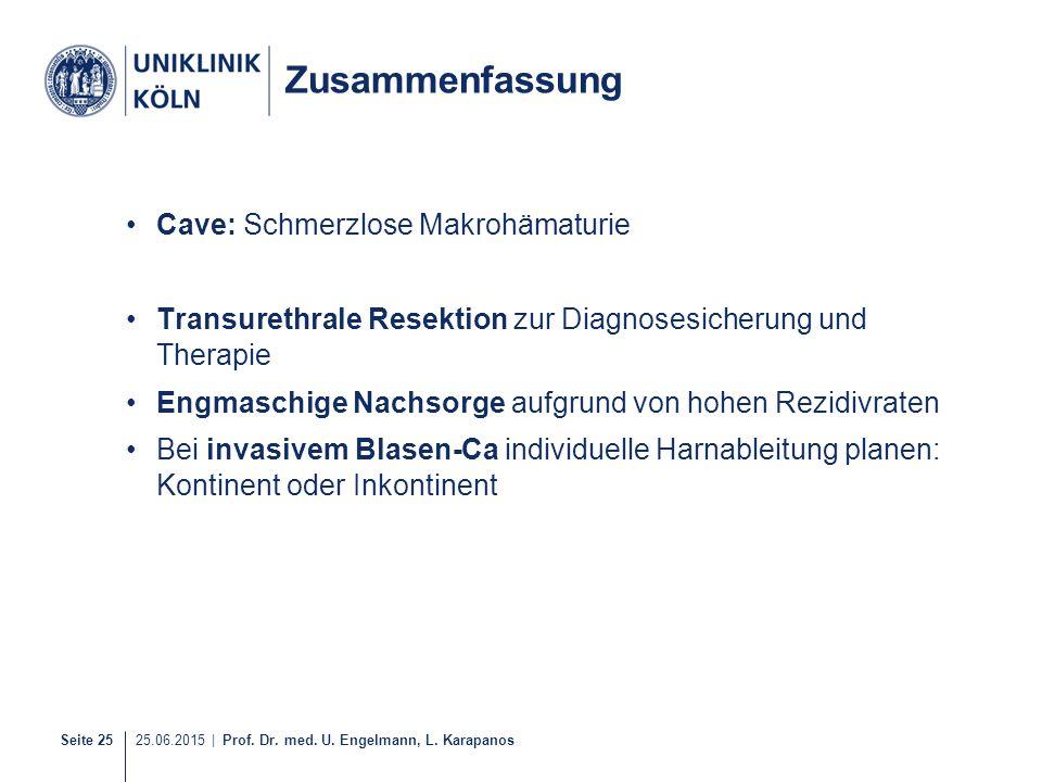 Seite 25 25.06.2015 | Prof. Dr. med. U. Engelmann, L. Karapanos Zusammenfassung Cave: Schmerzlose Makrohämaturie Transurethrale Resektion zur Diagnose