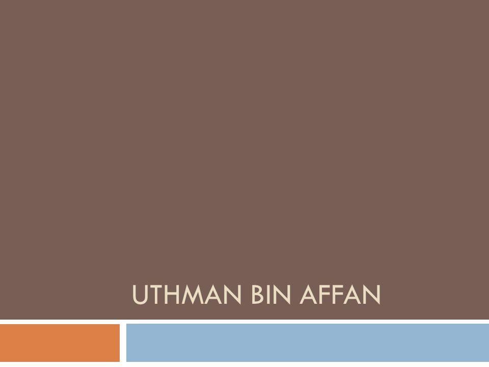 Stammbaum  Uthman bin Affan bin Ebi'l-As bin Umajja bin Abdischams bin Abdimanaf bin Kusaj  Großmutter mütterlicherseits ist die Tante väterlicherseits des Propheten (sas)  Kommt 6 Jahre nach dem Jahr des Elefanten zur Welt