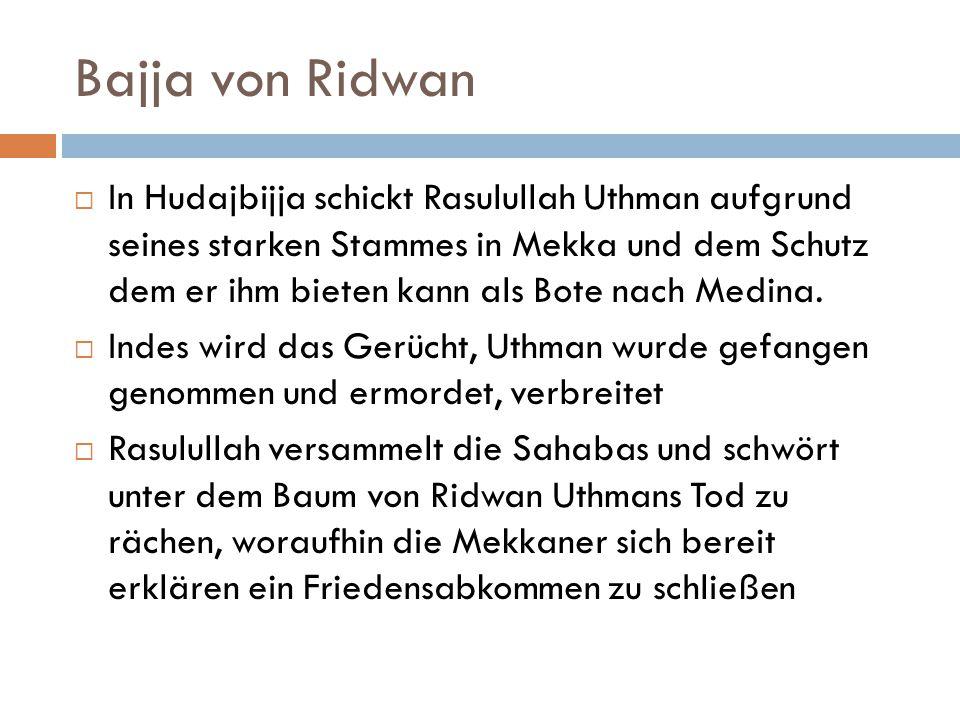 Bajja von Ridwan  In Hudajbijja schickt Rasulullah Uthman aufgrund seines starken Stammes in Mekka und dem Schutz dem er ihm bieten kann als Bote nac