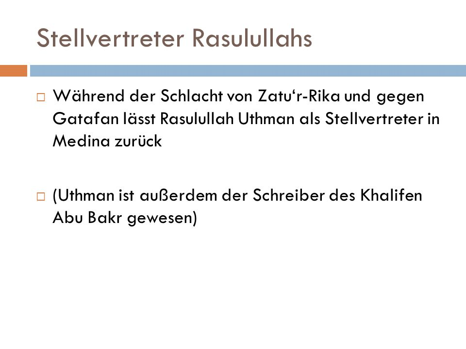 Stellvertreter Rasulullahs  Während der Schlacht von Zatu'r-Rika und gegen Gatafan lässt Rasulullah Uthman als Stellvertreter in Medina zurück  (Uth