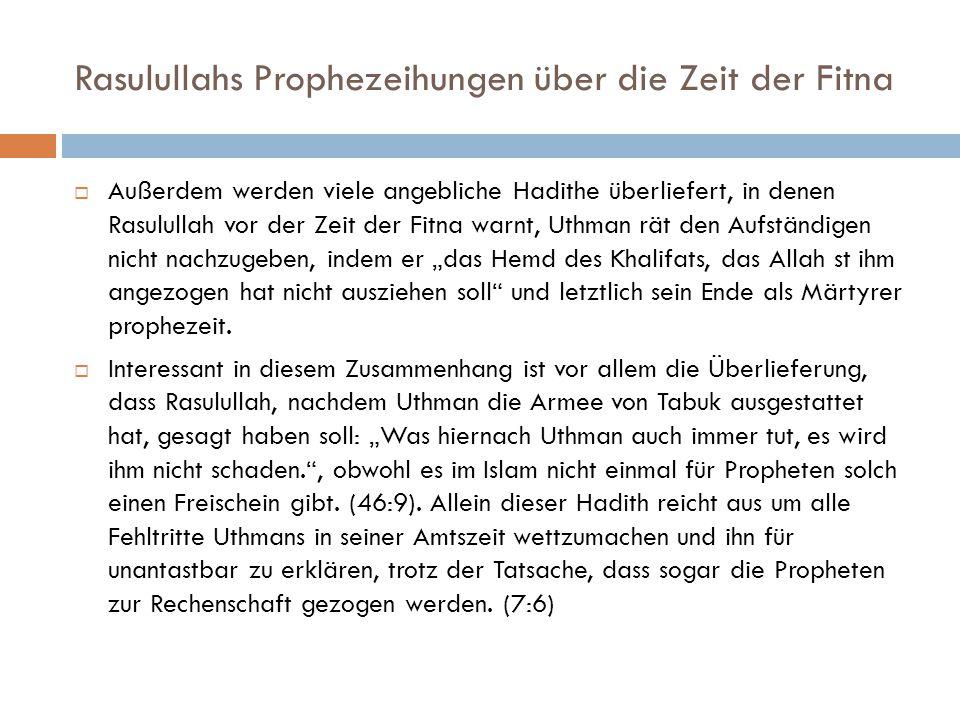 Rasulullahs Prophezeihungen über die Zeit der Fitna  Außerdem werden viele angebliche Hadithe überliefert, in denen Rasulullah vor der Zeit der Fitna