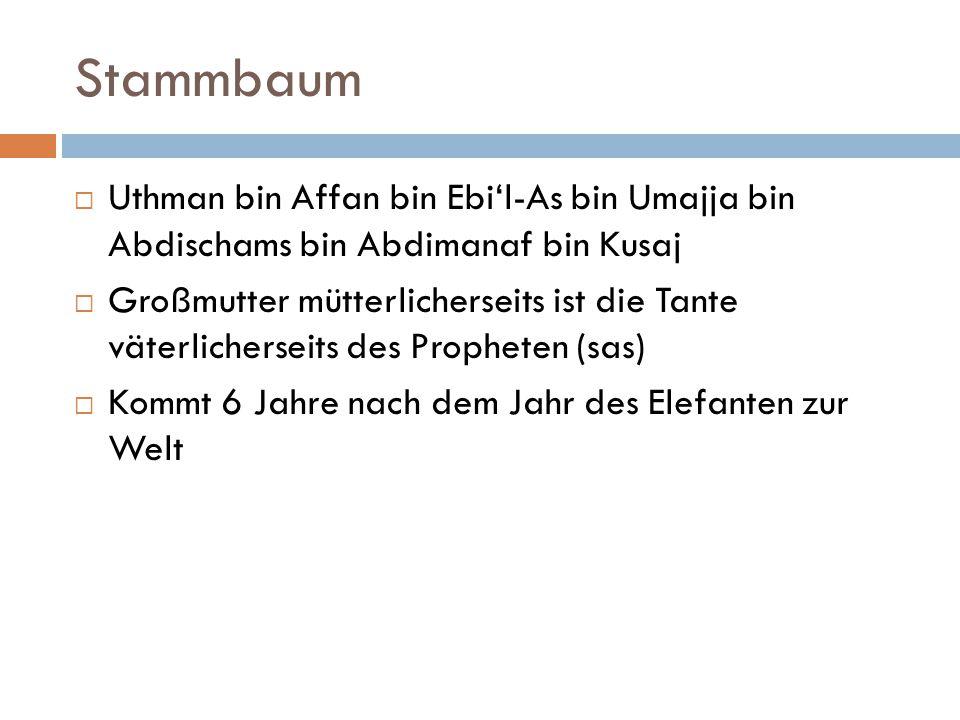 Stammbaum  Uthman bin Affan bin Ebi'l-As bin Umajja bin Abdischams bin Abdimanaf bin Kusaj  Großmutter mütterlicherseits ist die Tante väterlicherse