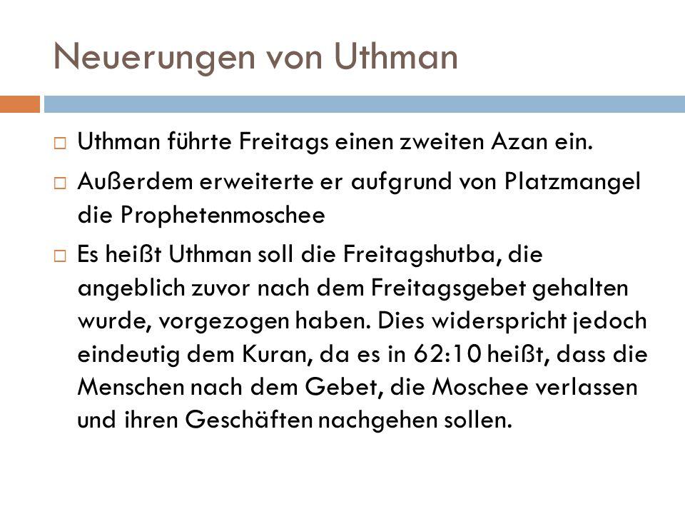 Neuerungen von Uthman  Uthman führte Freitags einen zweiten Azan ein.  Außerdem erweiterte er aufgrund von Platzmangel die Prophetenmoschee  Es hei
