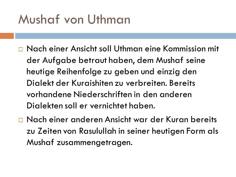 Mushaf von Uthman  Nach einer Ansicht soll Uthman eine Kommission mit der Aufgabe betraut haben, dem Mushaf seine heutige Reihenfolge zu geben und ei