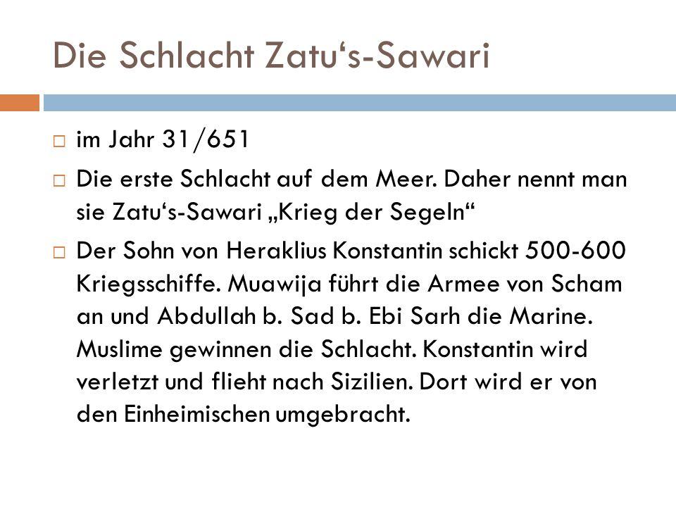 """Die Schlacht Zatu's-Sawari  im Jahr 31/651  Die erste Schlacht auf dem Meer. Daher nennt man sie Zatu's-Sawari """"Krieg der Segeln""""  Der Sohn von Her"""