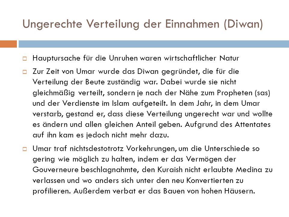 Ungerechte Verteilung der Einnahmen (Diwan)  Hauptursache für die Unruhen waren wirtschaftlicher Natur  Zur Zeit von Umar wurde das Diwan gegründet,