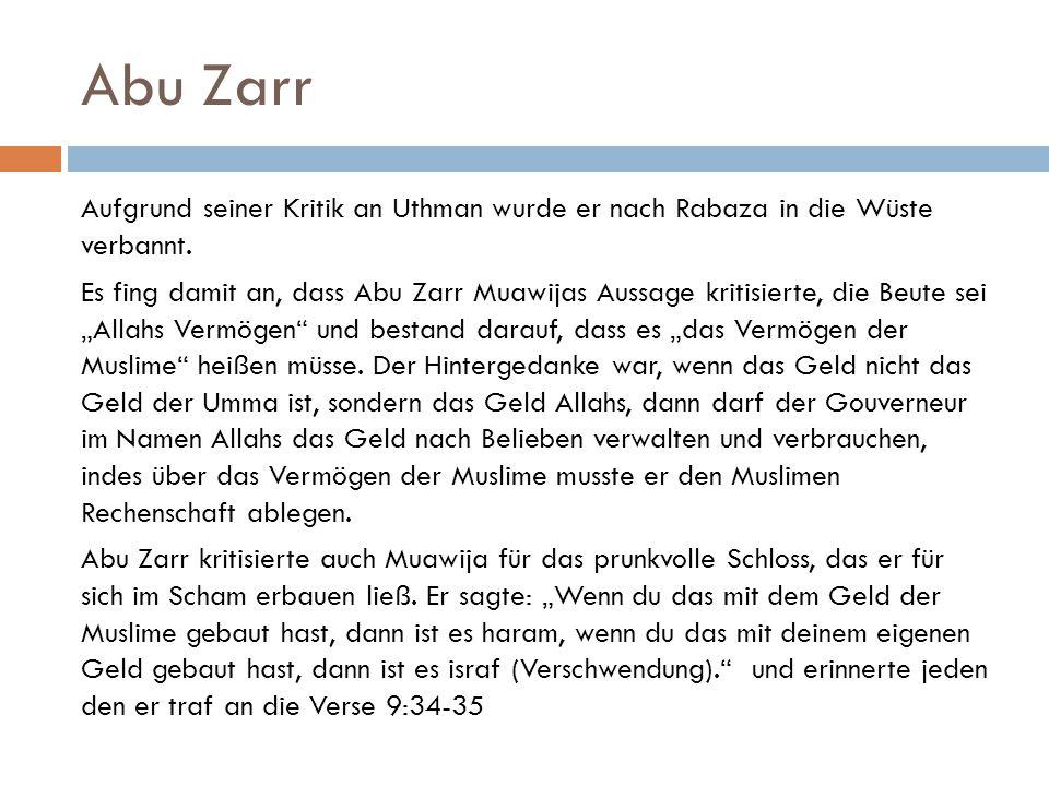 Abu Zarr Aufgrund seiner Kritik an Uthman wurde er nach Rabaza in die Wüste verbannt. Es fing damit an, dass Abu Zarr Muawijas Aussage kritisierte, di