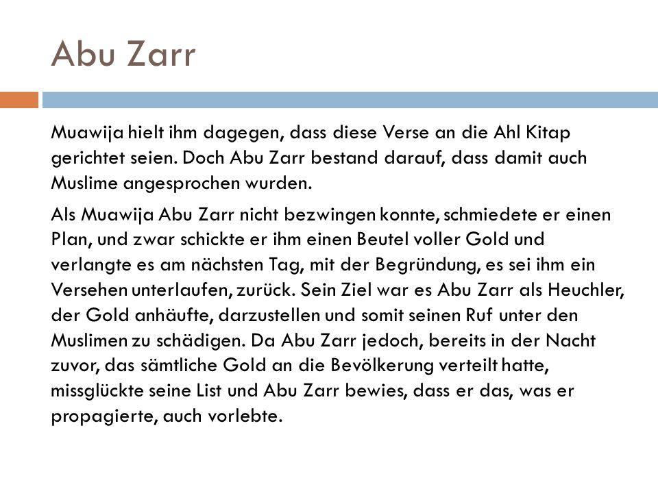 Abu Zarr Muawija hielt ihm dagegen, dass diese Verse an die Ahl Kitap gerichtet seien. Doch Abu Zarr bestand darauf, dass damit auch Muslime angesproc