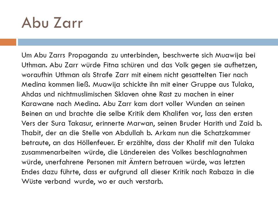 Abu Zarr Um Abu Zarrs Propaganda zu unterbinden, beschwerte sich Muawija bei Uthman. Abu Zarr würde Fitna schüren und das Volk gegen sie aufhetzen, wo