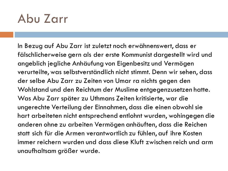 Abu Zarr In Bezug auf Abu Zarr ist zuletzt noch erwähnenswert, dass er fälschlicherweise gern als der erste Kommunist dargestellt wird und angeblich j