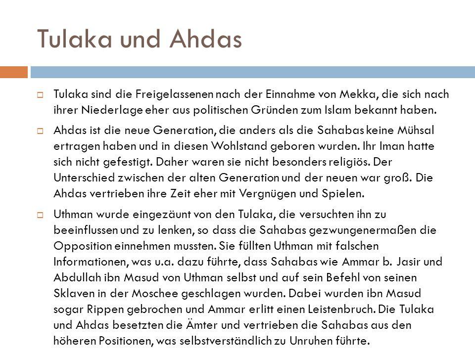 Tulaka und Ahdas  Tulaka sind die Freigelassenen nach der Einnahme von Mekka, die sich nach ihrer Niederlage eher aus politischen Gründen zum Islam b