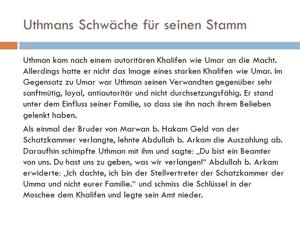 Uthmans Schwäche für seinen Stamm Uthman kam nach einem autoritären Khalifen wie Umar an die Macht. Allerdings hatte er nicht das Image eines starken