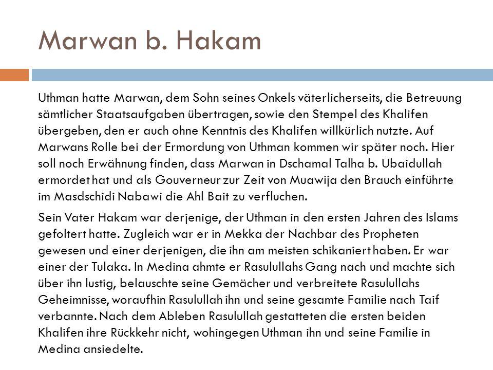 Marwan b. Hakam Uthman hatte Marwan, dem Sohn seines Onkels väterlicherseits, die Betreuung sämtlicher Staatsaufgaben übertragen, sowie den Stempel de