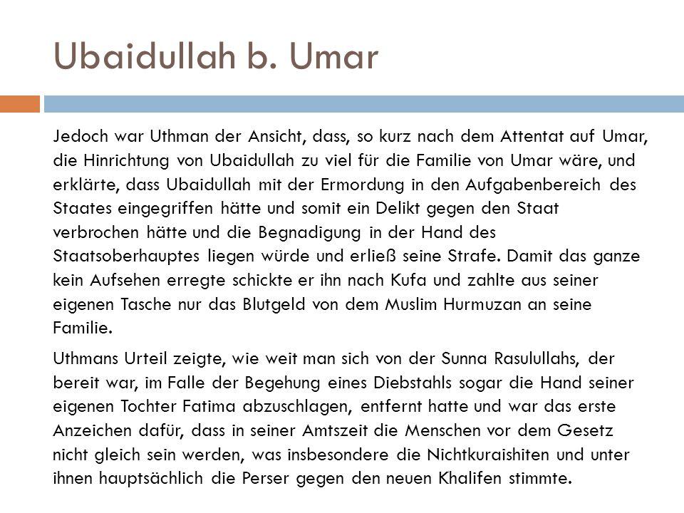 Ubaidullah b. Umar Jedoch war Uthman der Ansicht, dass, so kurz nach dem Attentat auf Umar, die Hinrichtung von Ubaidullah zu viel für die Familie von