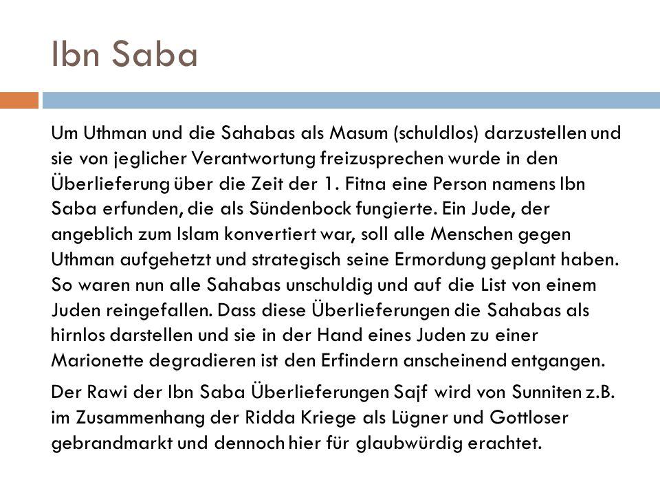Ibn Saba Um Uthman und die Sahabas als Masum (schuldlos) darzustellen und sie von jeglicher Verantwortung freizusprechen wurde in den Überlieferung üb