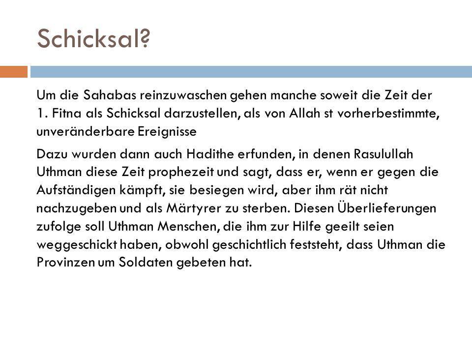 Schicksal? Um die Sahabas reinzuwaschen gehen manche soweit die Zeit der 1. Fitna als Schicksal darzustellen, als von Allah st vorherbestimmte, unverä