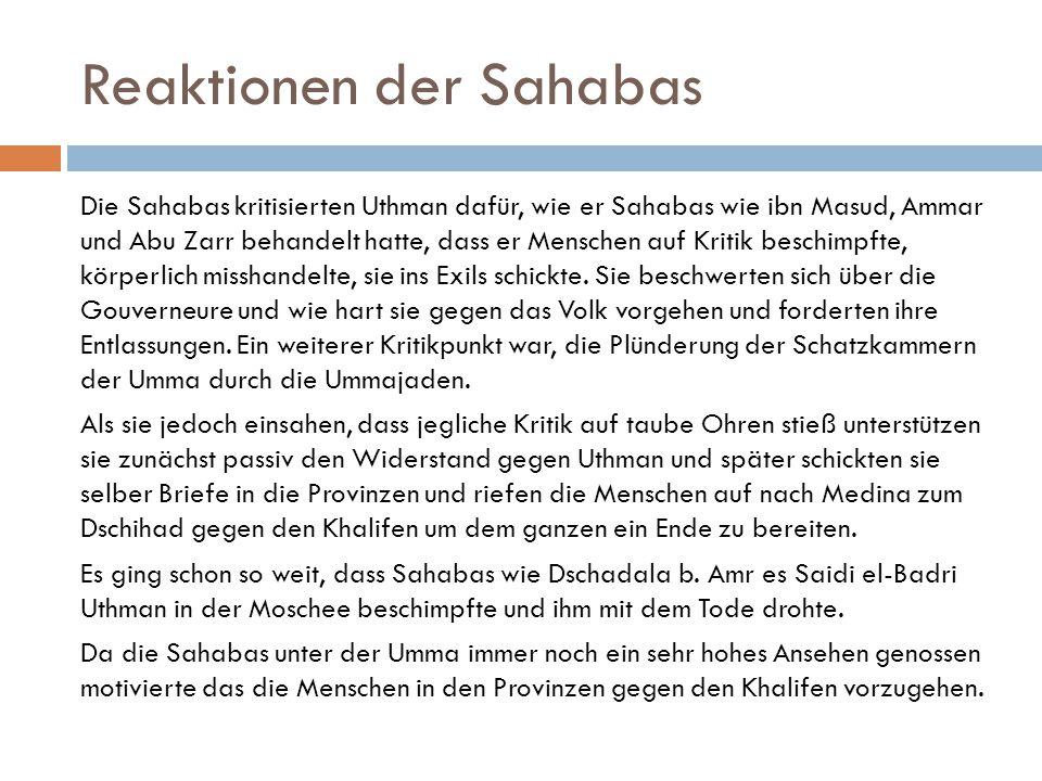 Reaktionen der Sahabas Die Sahabas kritisierten Uthman dafür, wie er Sahabas wie ibn Masud, Ammar und Abu Zarr behandelt hatte, dass er Menschen auf K