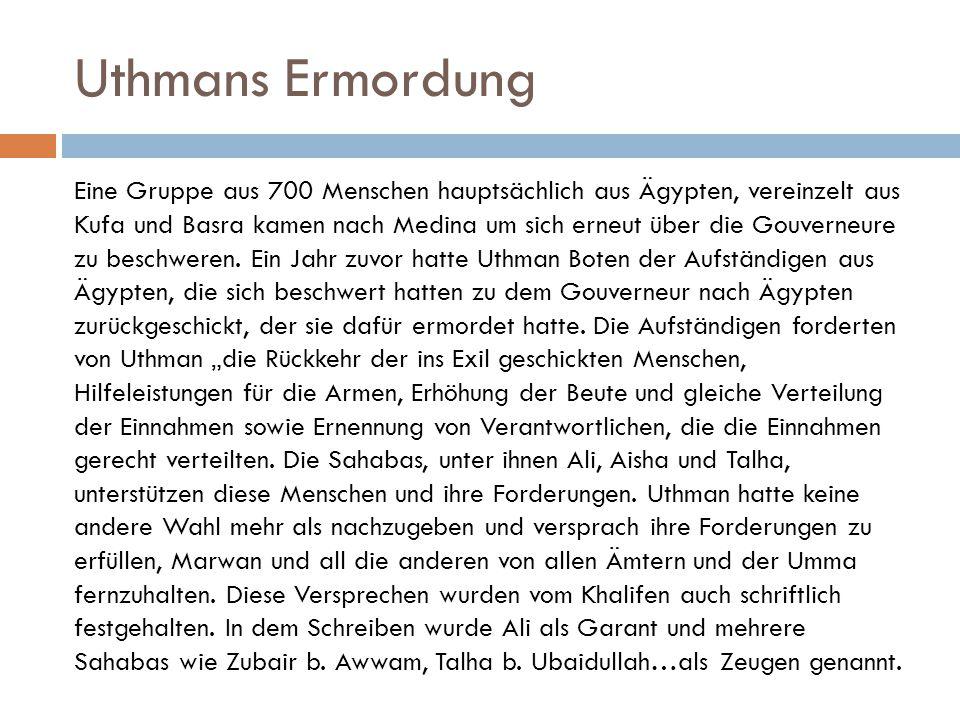 Uthmans Ermordung Eine Gruppe aus 700 Menschen hauptsächlich aus Ägypten, vereinzelt aus Kufa und Basra kamen nach Medina um sich erneut über die Gouv