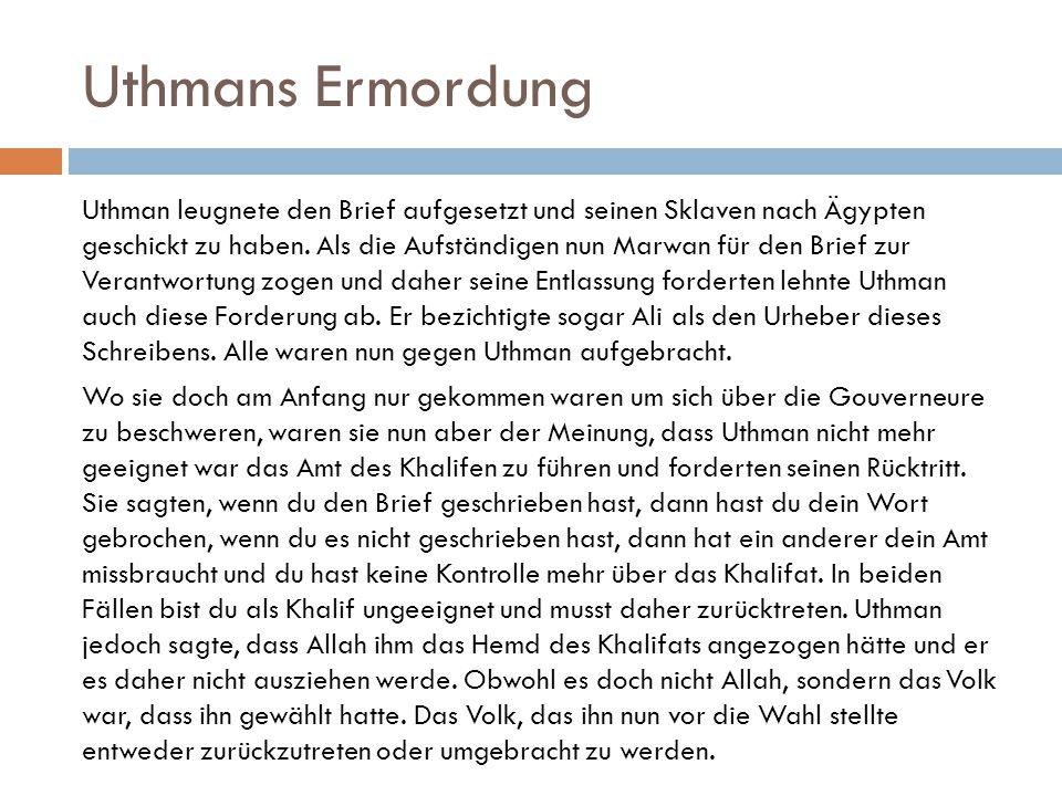 Uthmans Ermordung Uthman leugnete den Brief aufgesetzt und seinen Sklaven nach Ägypten geschickt zu haben. Als die Aufständigen nun Marwan für den Bri