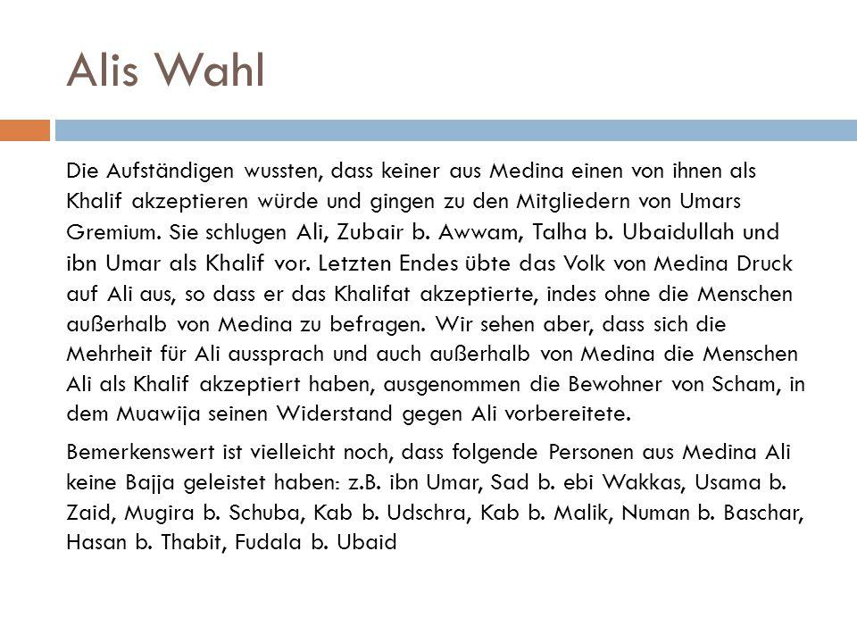 Alis Wahl Die Aufständigen wussten, dass keiner aus Medina einen von ihnen als Khalif akzeptieren würde und gingen zu den Mitgliedern von Umars Gremiu