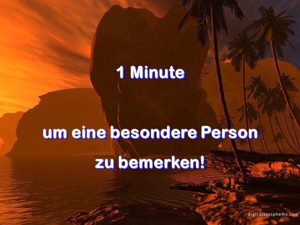 1 Minute um eine besondere Person zu bemerken! 1 Minute um eine besondere Person zu bemerken!