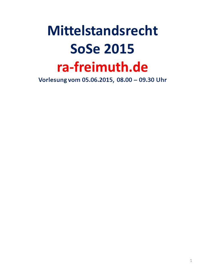 Mittelstandsrecht SoSe 2015 ra-freimuth.de Vorlesung vom 05.06.2015, 08.00 – 09.30 Uhr 1
