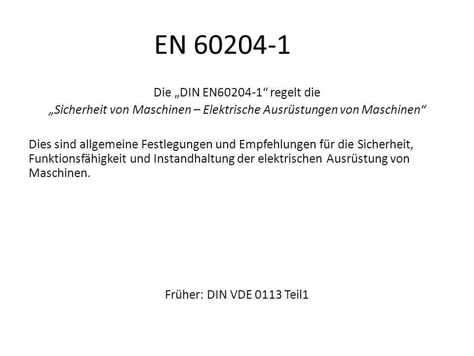 """EN 60204-1 Die """"DIN EN60204-1"""" regelt die """"Sicherheit von Maschinen – Elektrische Ausrüstungen von Maschinen"""" Dies sind allgemeine Festlegungen und Em"""