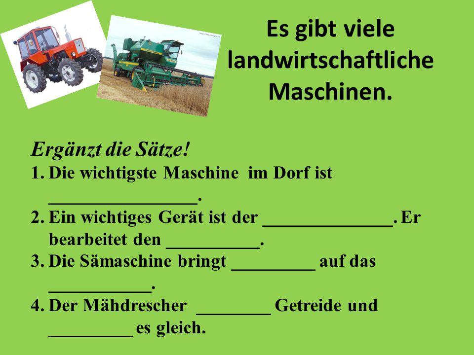 Es gibt viele landwirtschaftliche Maschinen. Ergänzt die Sätze.