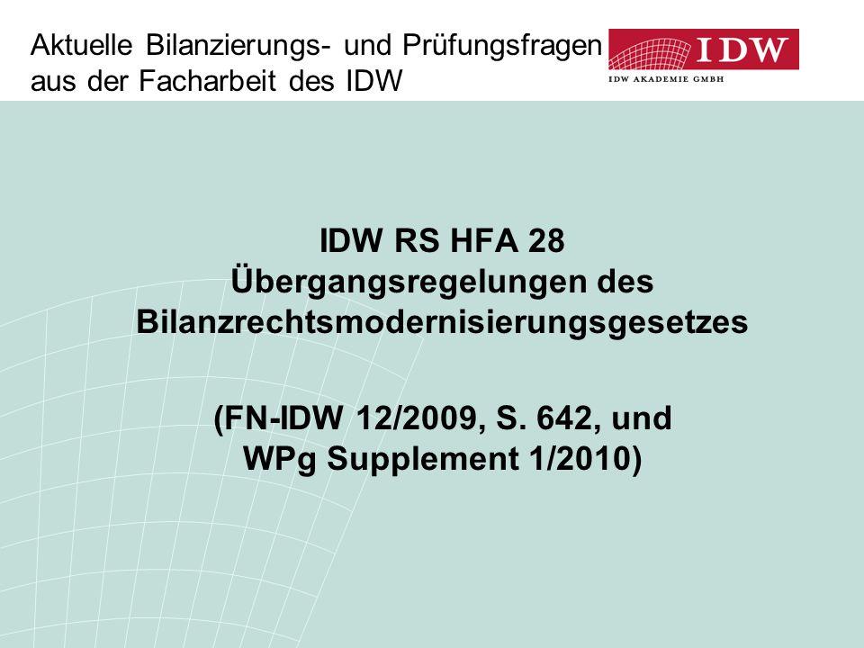 IDW RS HFA 28 Übergangsregelungen des Bilanzrechtsmodernisierungsgesetzes (FN-IDW 12/2009, S. 642, und WPg Supplement 1/2010) Aktuelle Bilanzierungs-
