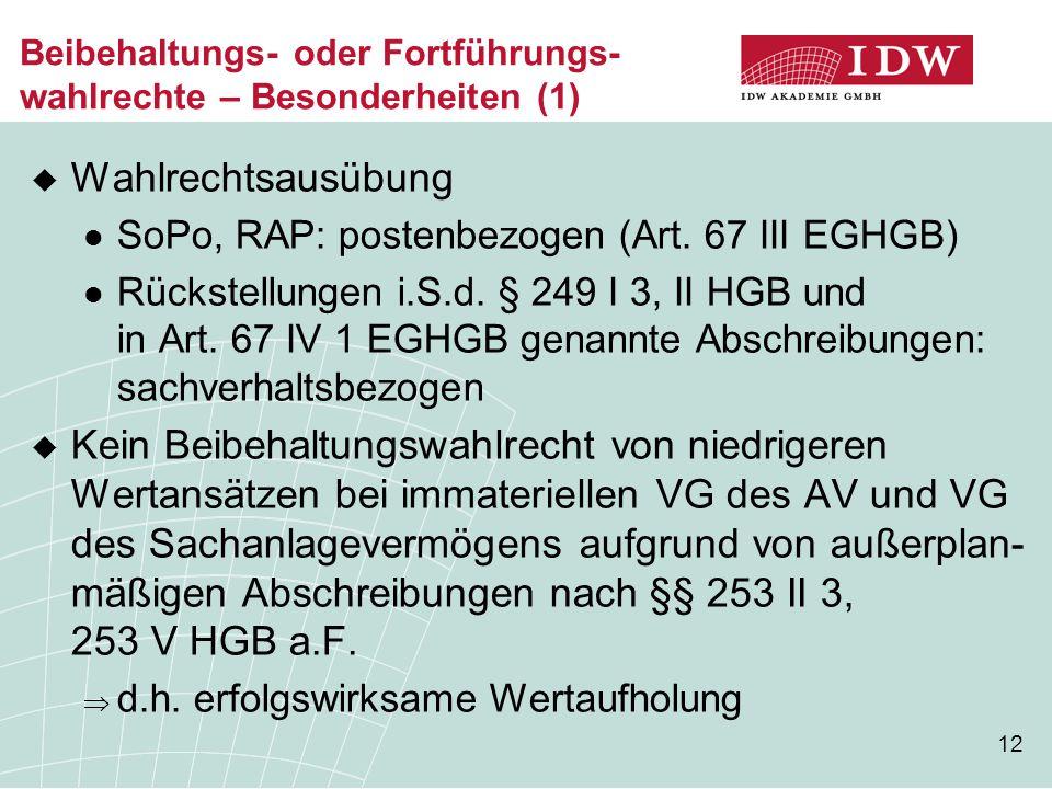 12 Beibehaltungs- oder Fortführungs- wahlrechte – Besonderheiten (1)  Wahlrechtsausübung SoPo, RAP: postenbezogen (Art. 67 III EGHGB) Rückstellungen