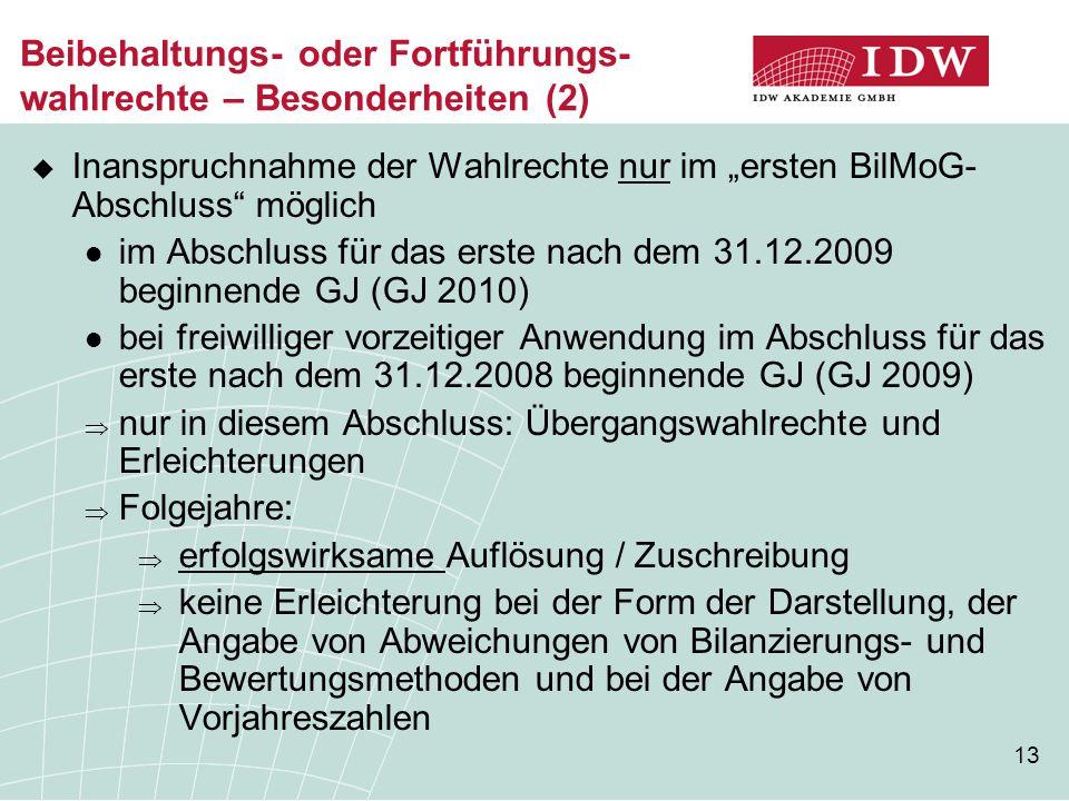 """13 Beibehaltungs- oder Fortführungs- wahlrechte – Besonderheiten (2)  Inanspruchnahme der Wahlrechte nur im """"ersten BilMoG- Abschluss"""" möglich im Abs"""