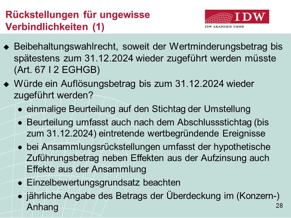 28 Rückstellungen für ungewisse Verbindlichkeiten (1)  Beibehaltungswahlrecht, soweit der Wertminderungsbetrag bis spätestens zum 31.12.2024 wieder z